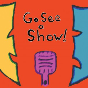 Robert A K Gonyo presents Go See a Show!