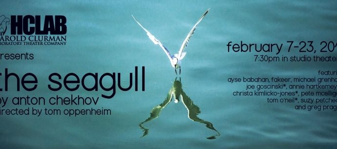 Harold Clurman Laboratory Theater Company presents THE SEAGULL, written by Anton Chekhov, directed by Tom Oppenheim